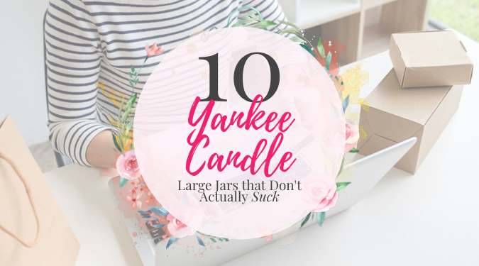 10 Yankee Candle Large Jars that Don't Actually Suck