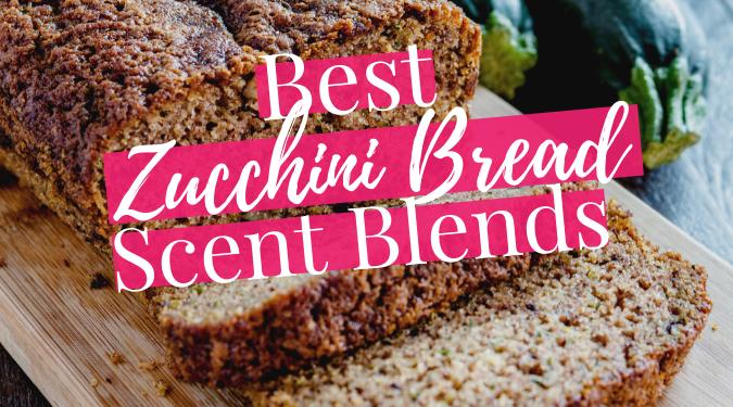 Best Zucchini Bread Scent Blends
