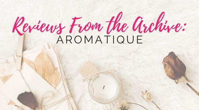 Aromatique Archive Reviews